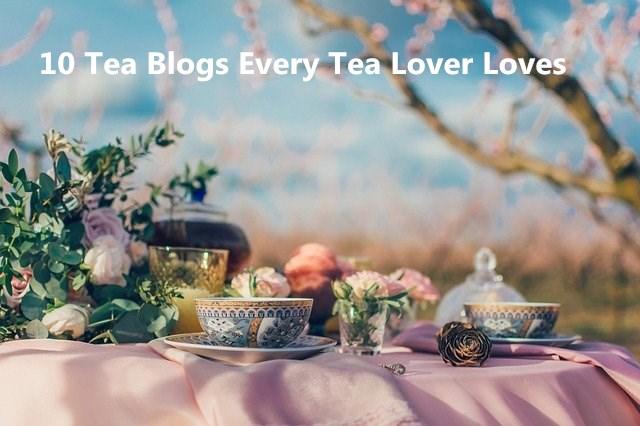 10 Tea Blogs Every Tea Lover Loves